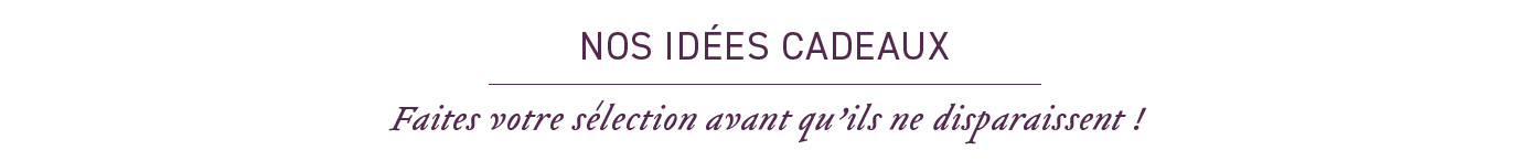 NOS IDEES CADEAUX